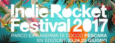 IndieRocket Festival 2017 - XIV edizione il 23-24-25 Giugno al Parco Ex Caserma Di Cocco - Pescara *Line Up completa*