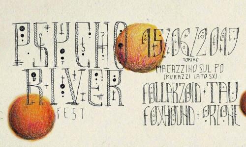 15 giugno: arriva lo Psycho River Fest: Follakzoid- Tau -Foxhound -Orione