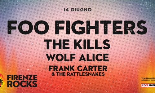 Firenze Rocks: il 14 giugno oltre ai Foo Fighters anche The Kills, Wolf Alice e Frank Carter & The Rattlesnakes