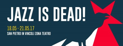 Jazz Is Dead! Dal 18 al 21 maggio 2017 - Torino con Faust - Peter Brötzmann & Heather Leigh - Mammane Sani - dj Gruff feat Gianluca Petrella ...